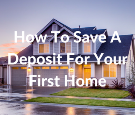 How To Save A Deposit For Your First Home