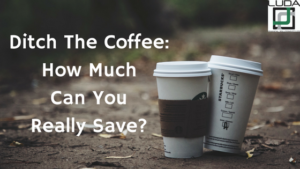 Ditch The Coffee- How Much Can You Really Save-