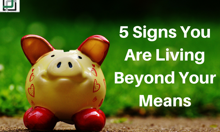5 Signs You Are Living Beyond Your Means
