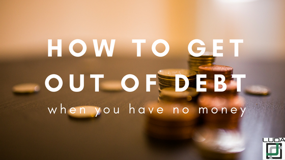 how to get out of debt when you have no money