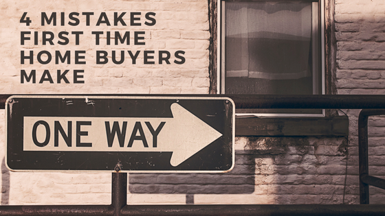 4 Mistakes First Time Home Buyers Make